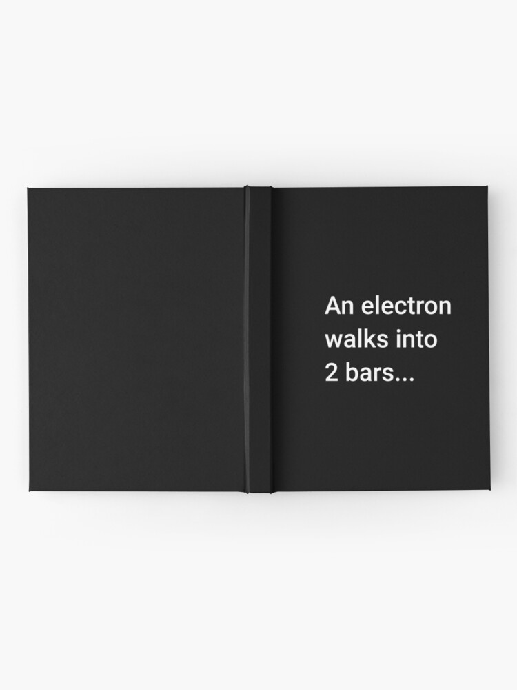 Alternate view of An Electron Walks into 2 Bars Hardcover Journal