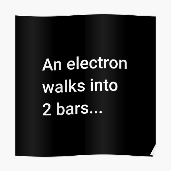 An Electron Walks into 2 Bars Poster