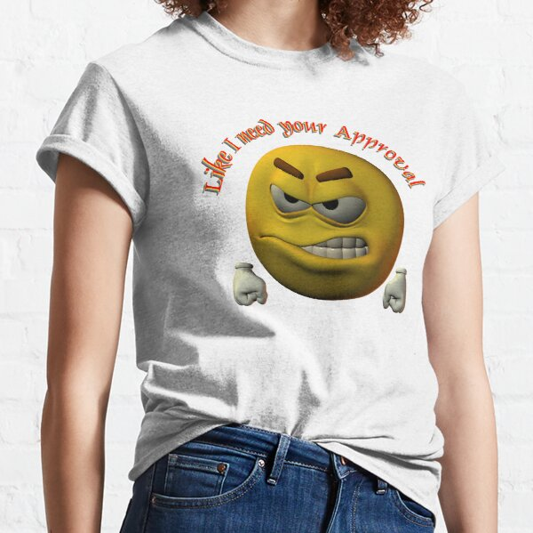 Like I need your approval Classic T-Shirt