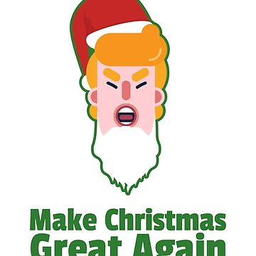 Trump Make Christmas Great Again For Holiday Season by BUBLTEES