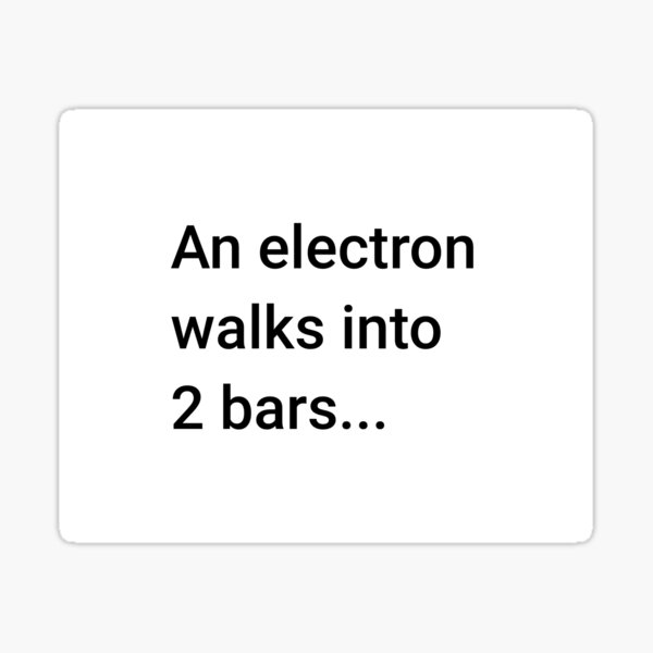 An Electron Walks into 2 Bars (Inverted) Sticker