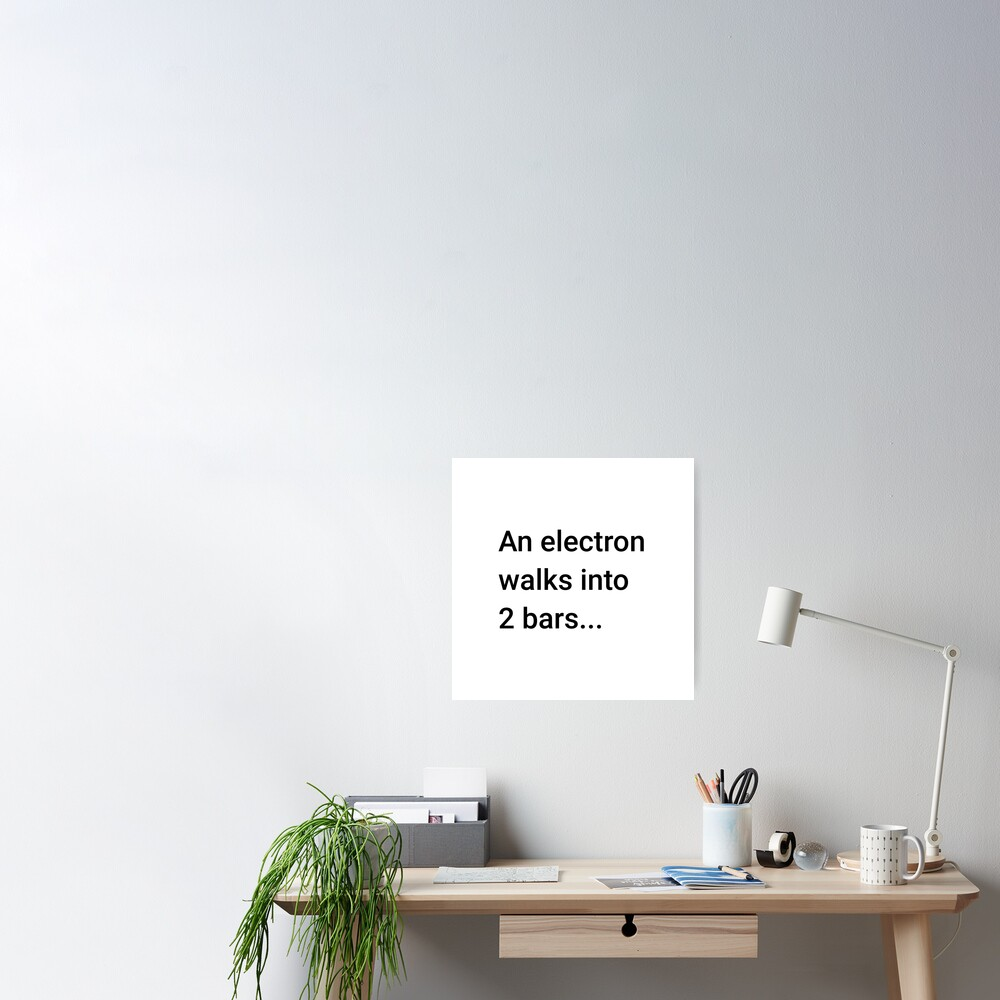 An Electron Walks into 2 Bars (Inverted) Poster