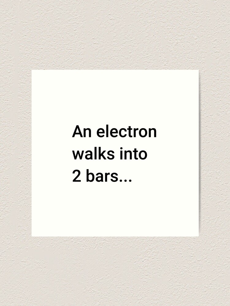 Alternate view of An Electron Walks into 2 Bars (Inverted) Art Print