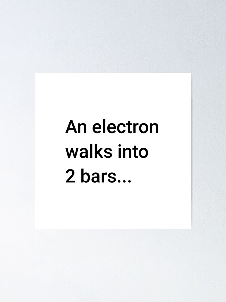 Alternate view of An Electron Walks into 2 Bars (Inverted) Poster