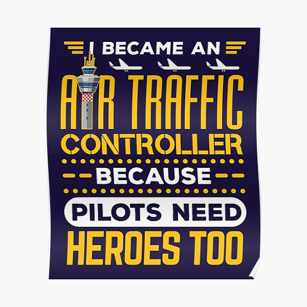 Air Traffic Controller Funny Quote Pilots Need Heroes Too Poster