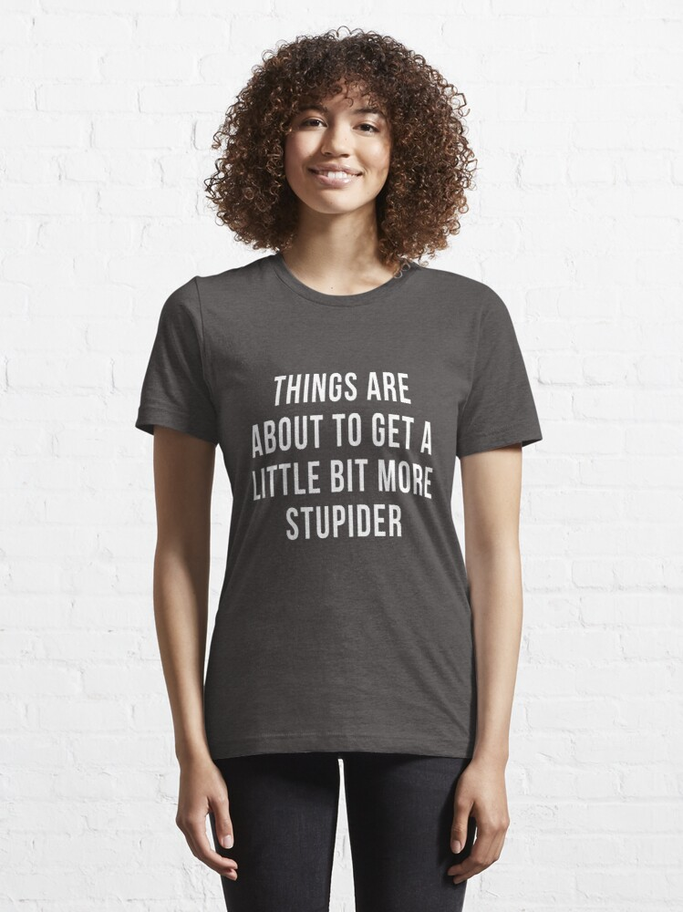 Alternate view of Things are about to get a little bit more stupider - 90 Day Fiance Essential T-Shirt