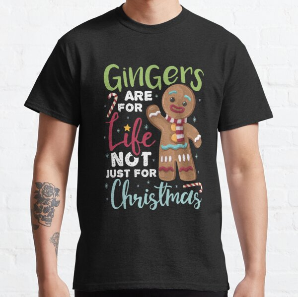 Gingers Are For Life Not Just For Christmas Classic T-Shirt