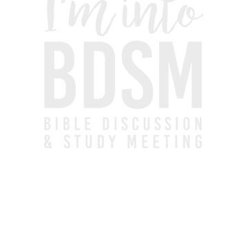 I'm into BDSM - bible discussion & study meeting, t-shirt by byzmo