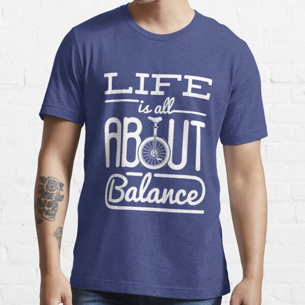 Unicycle Funny Gifts Life Is All About Balance  Essential T-Shirt