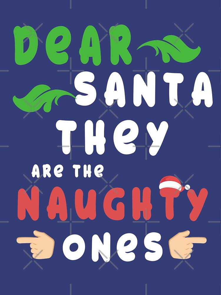 7cba1cb0d Dear Santa They are the Naughty Ones T Shirt Funny Xmas Tees by kaza191