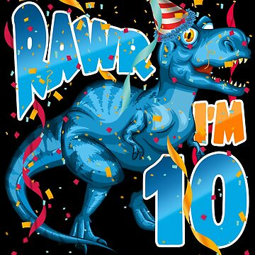Tyrannosaurus Rex 10th Birthday Shirt for Kids - Dinosaur RAWR I'm 10 by proeinstein
