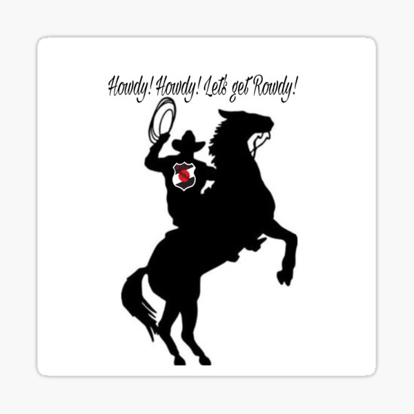 Howdy Howdy Lets Get Rowdy! Sticker