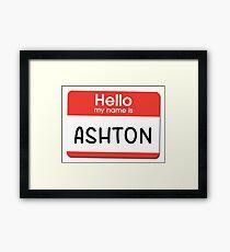 Ashton - Hello My Name is Ashton Framed Print