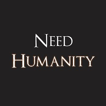 Need Humanity (White) by Randy8560