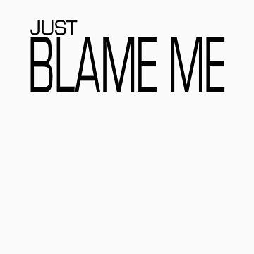 Just Blame Me by rsmac