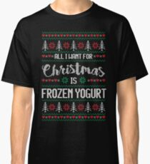 All I Want For Christmas Is Frozen Yogurt Ugly Christmas Sweater Classic T-Shirt