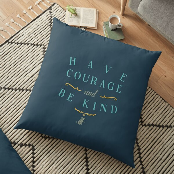 Have Courage and Be Kind Floor Pillow