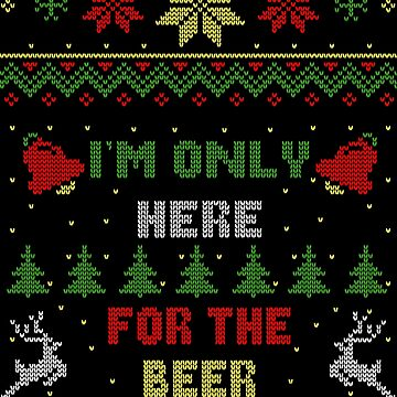 I'm Only Here For The Beer Ugly Christmas Sweater Style by idaspark
