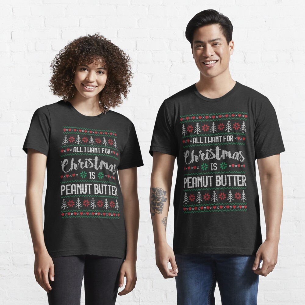 All I Want For Christmas Is Peanut Butter Ugly Christmas Sweater Essential T-Shirt