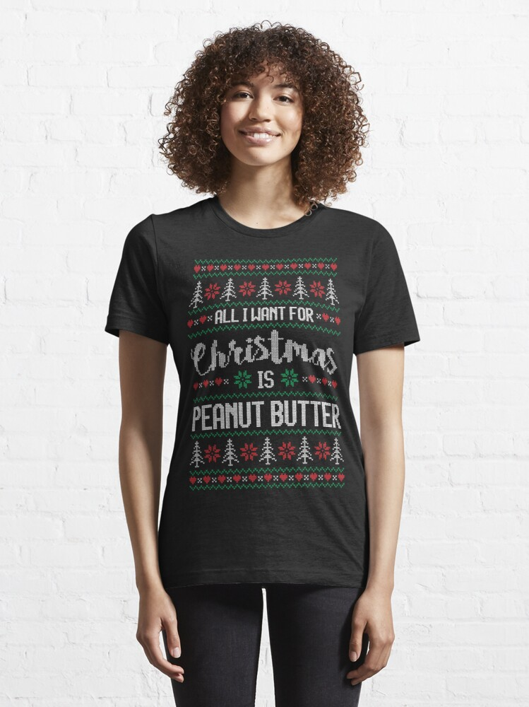 Alternate view of All I Want For Christmas Is Peanut Butter Ugly Christmas Sweater Essential T-Shirt