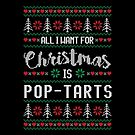 All I Want For Christmas Is Pop Tarts Ugly Christmas Sweater by wantneedlove