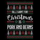 All I Want For Christmas Is Pork And Beans Ugly Christmas Sweater by wantneedlove