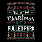 All I Want For Christmas Is Pulled Pork Ugly Christmas Sweater by wantneedlove