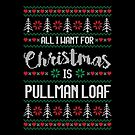 All I Want For Christmas Is Pullman Loaf Ugly Christmas Sweater by wantneedlove