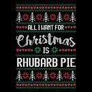 All I Want For Christmas Is Rhubarb Pie Ugly Christmas Sweater by wantneedlove