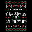 All I Want For Christmas Is Rolled Oyster Ugly Christmas Sweater by wantneedlove
