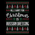 All I Want For Christmas Is Russian Dressing Ugly Christmas Sweater by wantneedlove