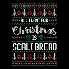 All I Want For Christmas Is Scali Bread Ugly Christmas Sweater by wantneedlove