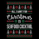 All I Want For Christmas Is Seafood Cocktail Ugly Christmas Sweater by wantneedlove