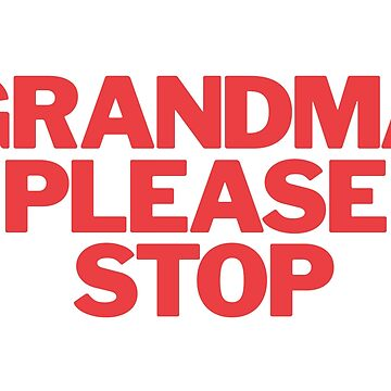 Grandma Please Stop by Eurozerozero