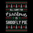 All I Want For Christmas Is Shoofly Pie Ugly Christmas Sweater by wantneedlove