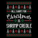 All I Want For Christmas Is Shrimp Creole Ugly Christmas Sweater by wantneedlove