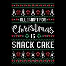 All I Want For Christmas Is Snack Cake Ugly Christmas Sweater by wantneedlove
