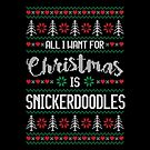 All I Want For Christmas Is Snickerdoodles Ugly Christmas Sweater by wantneedlove