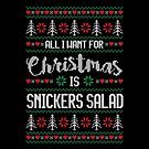 All I Want For Christmas Is Snickers Salad Ugly Christmas Sweater by wantneedlove