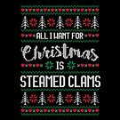 All I Want For Christmas Is Steamed Clams Ugly Christmas Sweater by wantneedlove