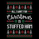 All I Want For Christmas Is Stuffed Ham Ugly Christmas Sweater by wantneedlove