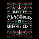 All I Want For Christmas Is Stuffed Zucchini Ugly Christmas Sweater by wantneedlove