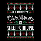All I Want For Christmas Is Sweet Potato Pie Ugly Christmas Sweater by wantneedlove
