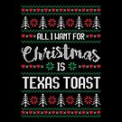 All I Want For Christmas Is Texas Toast Ugly Christmas Sweater by wantneedlove