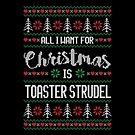 All I Want For Christmas Is Toaster Strudel Ugly Christmas Sweater by wantneedlove