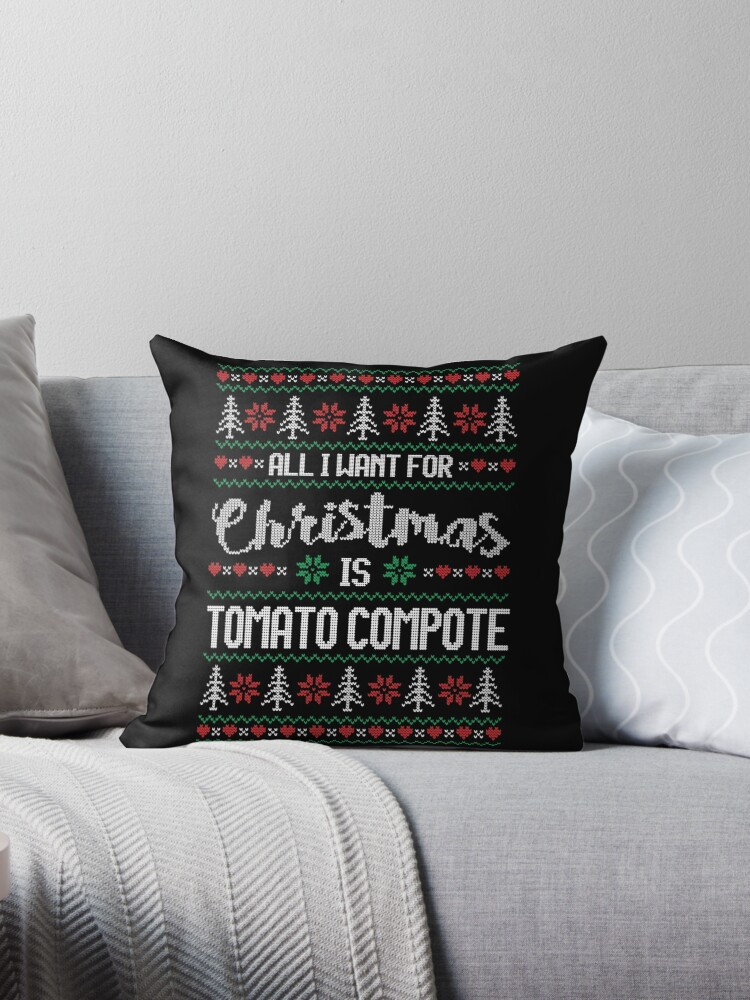 All I Want For Christmas Is Tomato Compote Ugly Christmas Sweater by wantneedlove