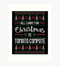 All I Want For Christmas Is Tomato Compote Ugly Christmas Sweater Art Print