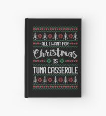 All I Want For Christmas Is Tuna Casserole Ugly Christmas Sweater Hardcover Journal