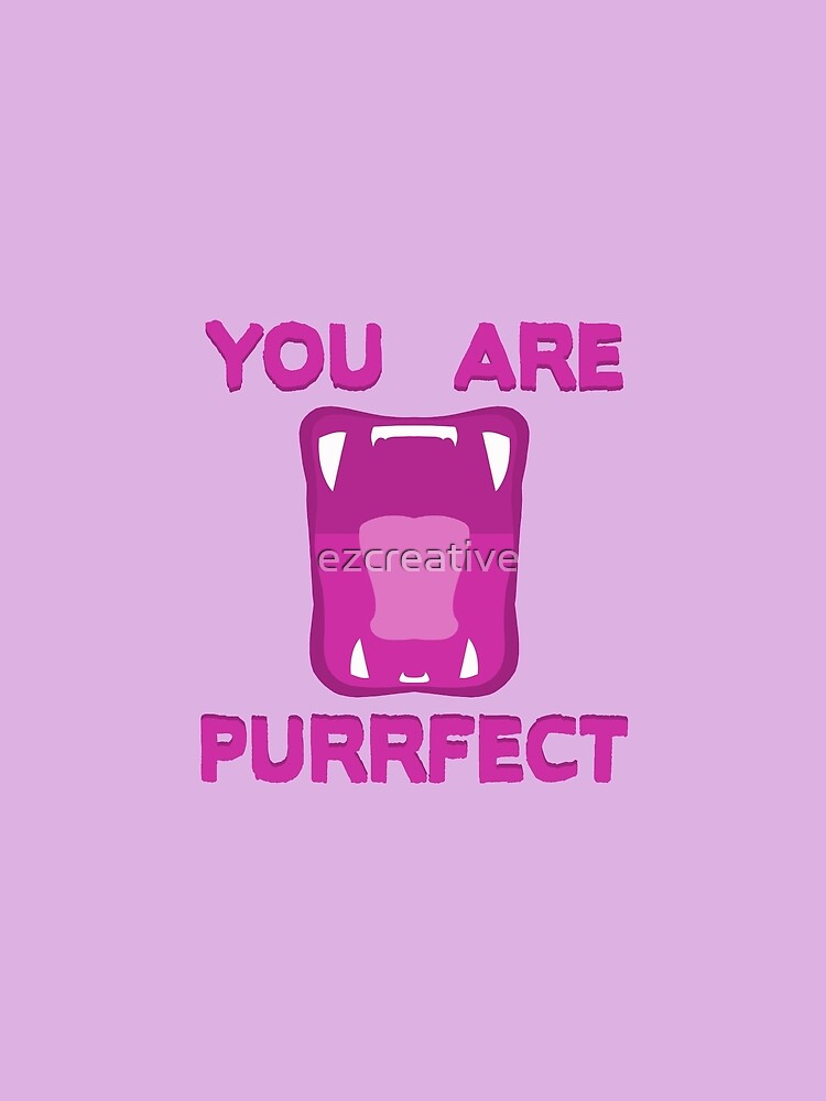 You Are Purrfect by ezcreative