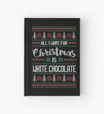 All I Want For Christmas Is White Chocolate Ugly Christmas Sweater Hardcover Journal